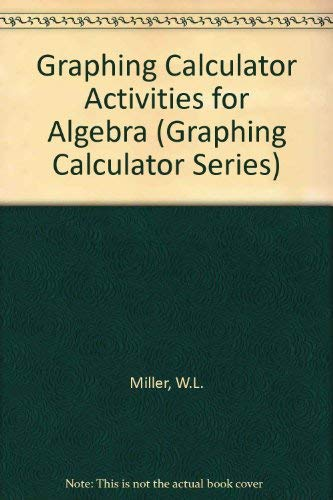 Ti-81 Graphing Calculator Activities for Algebra (Graphing Calculator Series): Miller, Wayne L., ...