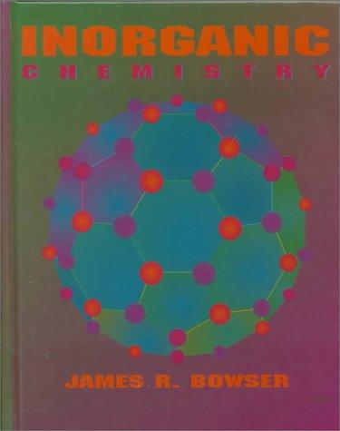 Inorganic Chemistry: Bowser, James R.