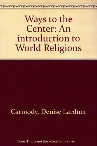 9780534191825: Ways to the Center: An Introduction to World Religions