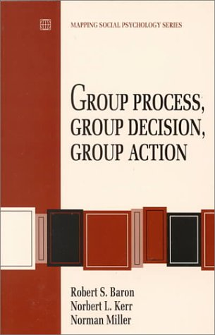 Group Process, Group Decision, Group Action (Mapping Social Psychology Series) (0534199208) by Robert A. Baron; Norbert L. Kerr; Norman Miller