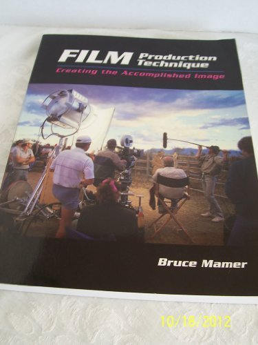 9780534205683: Film Production Technique: Creating the Accomplished Image (Wadsworth Series in Television and Film)