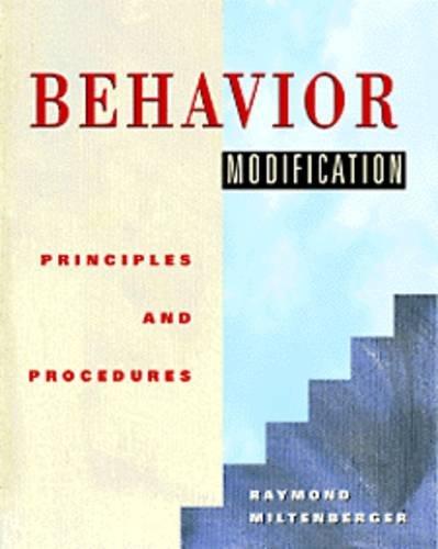 Behavior Modification: Principles and Procedures: Raymond G. Miltenberger