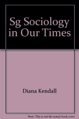 Sociology in Our Times: Kendall, Diana Elizabeth