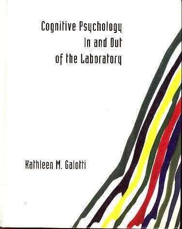 Cognitive Psychology in and Out of the: Galotti, Kathleen