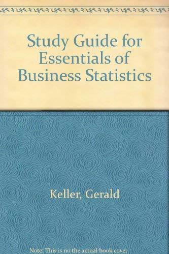 Study Guide for Essentials of Business Statistics: Gerald Keller, Brian
