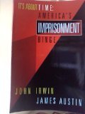 It's About Time: America's Imprisonment Binge (Contemporary Issues in Crime and Justice) (0534219063) by John Irwin; James Austin