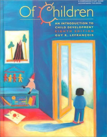 Of Children: An Introduction to Child Development: Guy R. Lefrancois