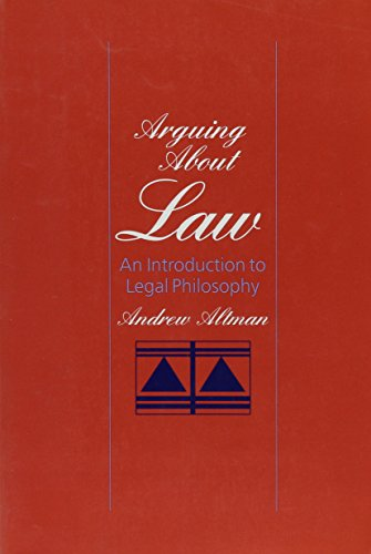 Arguing About Law: An Introduction to Legal Philosophy: Altman, Andrew