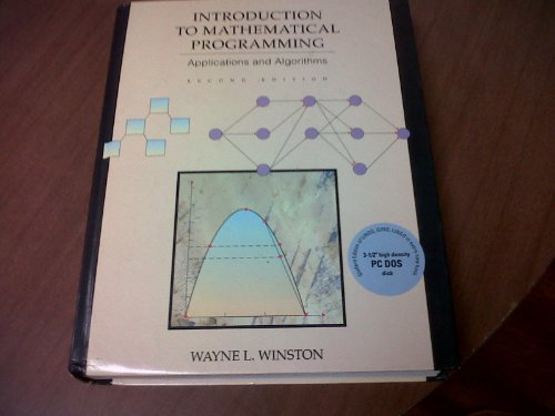 Introduction to Mathematical Programming: Applications and Algorithms (0534230466) by Wayne L. Winston