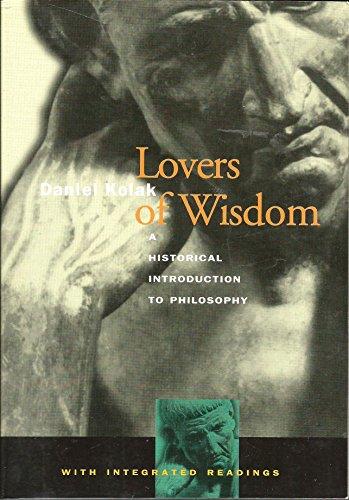 Lovers of Wisdom: A Historical Introduction to: Daniel Kolak