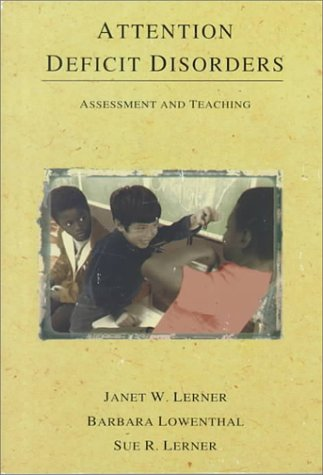 Attention Deficit Disorders: Assessment and Teaching: Janet W. Lerner, Barbara Lowenthal, Sue R. ...