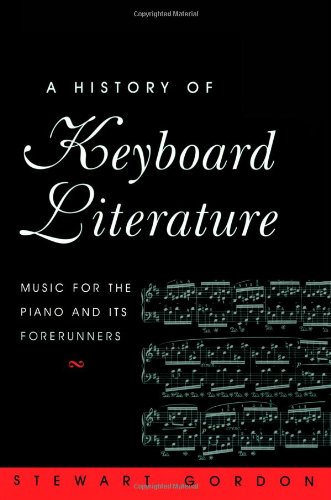 9780534251970: A History of Keyboard Literature: Music for the Piano and Its Forerunners