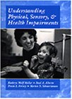 Understanding Physical, Sensory and Health Impairments: Characteristics: Kathryn Wolff Heller,