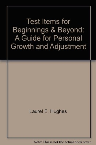 Test Items for Beginnings & Beyond: A Guide for Personal Growth and Adjustment: Laurel Hughes
