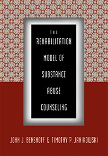 The Rehabilitation Model of Substance Abuse Counseling: John J. Benshoff,