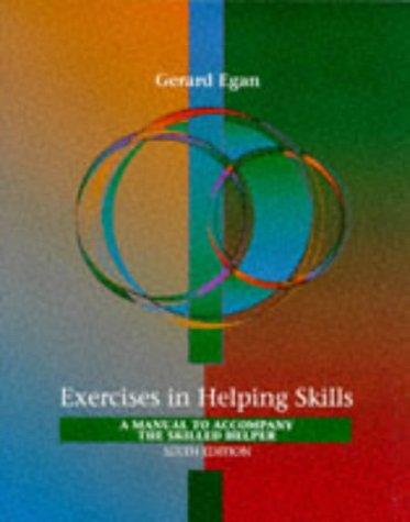 Exercises in Helping Skills: A Training Manual: Gerard Egan