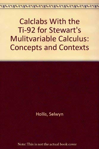 Calclabs With the Ti-92 for Stewart's Mulitvariable Calculus: Concepts and Contexts (0534357423) by Selwyn Hollis; Jeff Morgan