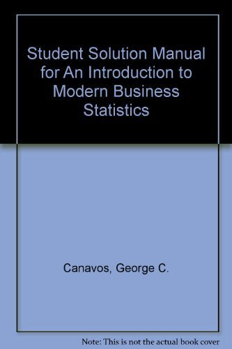 Introduction to Modern Business Statistics: Student Solutions: George Canavos, Don