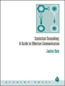 Statistical Consulting: A Guide to Effective Communication: Derr, Janice