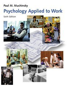 Psychology Applied to Work: An Introduction to: Paul Muchinsky