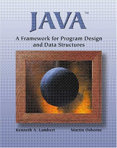 Java: A Framework for Program Design and: Kenneth Alfred Lambert