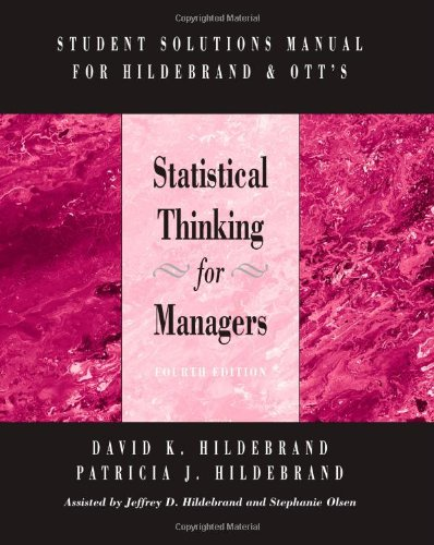 Student Solutions Manual for Hildebrand/Ott's Statistical Thinking for Managers, 4th (0534368255) by David Hildebrand; R. Lyman Ott