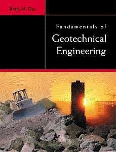 Fundamentals of Geotechnical Engineering: Das, Braja M.