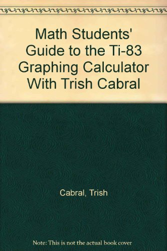 9780534378028: Math Students' Guide to the TI-83 Graphing Calculator with Trish Cabral