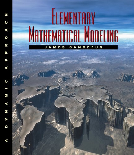 Elementary Mathematical Modeling: A Dynamic Approach: Sandefur, James