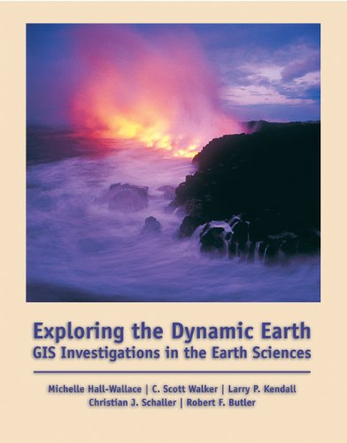 Exploring the Dynamic Earth: GIS Investigations for: Michelle K. Hall,