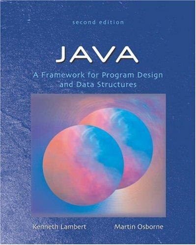 Java: A Framework for Program Design and: Kenneth Lambert, Martin