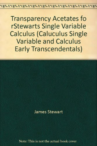 Transparency Acetates fo rStewarts Single Variable Calculus (Caluculus Single Variable and Calculus Early Transcendentals) (0534393373) by James Stewart