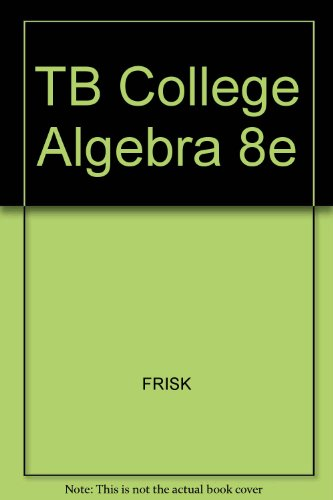 TB College Algebra 8e (0534400728) by FRISK; GUSTAFSON