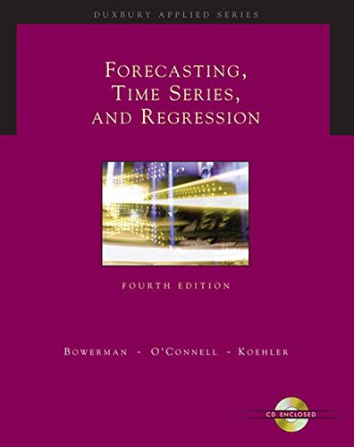 Forecasting, Time Series, and Regression: An Applied Approach: Bowerman, Bruce L.;O'Connell, ...