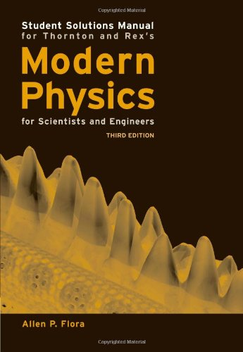 Student Solutions Manual for Thornton's Modern Physics for Scientists and Engineers, 3rd (0534417825) by Thornton, Stephen T.; Rex, Andrew