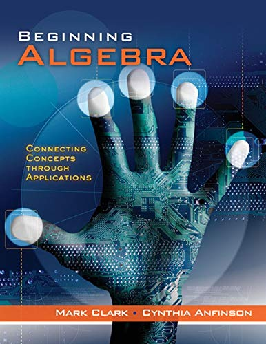 Beginning Algebra: Connecting Concepts Through Applications: Clark, Mark; Anfinson,