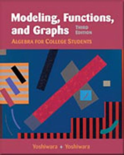 Modeling, Functions, and Graphs: Algebra for College Students (with CD-ROM, Workbook, and InfoTrac) (0534437095) by Katherine Yoshiwara; Bruce Yoshiwara