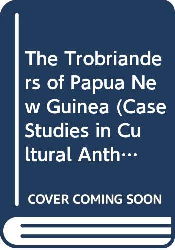9780534439798: The Trobrianders of Papua New Guinea (Case Studies in Cultural Anthropology)