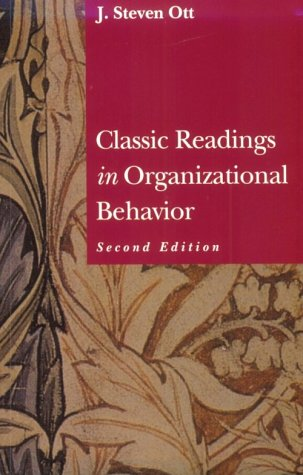 Classic Readings in Organizational Behavior: Ott, J. Steven