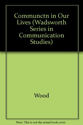 9780534504267: Communication in Our Lives (Wadsworth Series in Communication Studies)