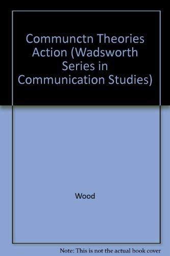 9780534506681: Communctn Theories Action (Wadsworth Series in Communication Studies)