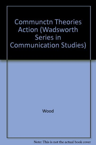 9780534506681: Communication Theories in Action: An Introduction (Wadsworth Series in Communication Studies)
