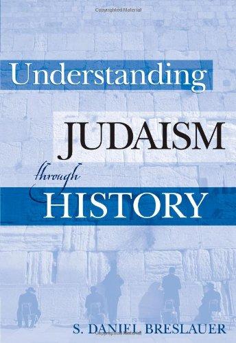 Understanding Judaism Through History: Breslauer, S. Daniel