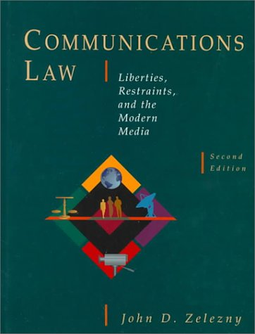 Communications Law: Liberties, Restraints, and the Modern: John Zelezny