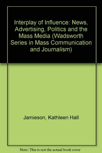 Interplay of Influence: News, Advertising, Politics, and the Mass Media: Jamieson, Kathleen Hall; ...