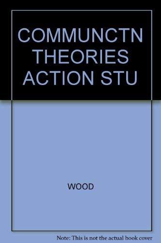 9780534516291: COMMUNCTN THEORIES ACTION STU