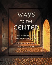 Ways to the Center: An Introduction to World Religions (053451958X) by Carmody, Denise L.; Brink, T. L.