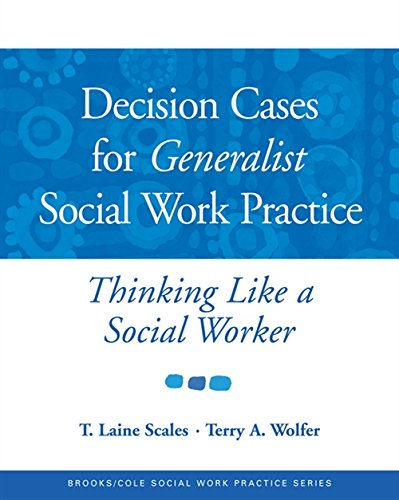 Decision Cases for Generalist Social Work Practice: Thinking Like a Social Worker (SW 327 Human ...