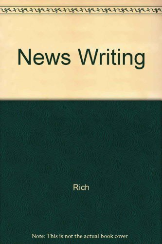 News Writing: Student Study Guide for Writing and Reporting News: A Coaching Method: Rich, Carole