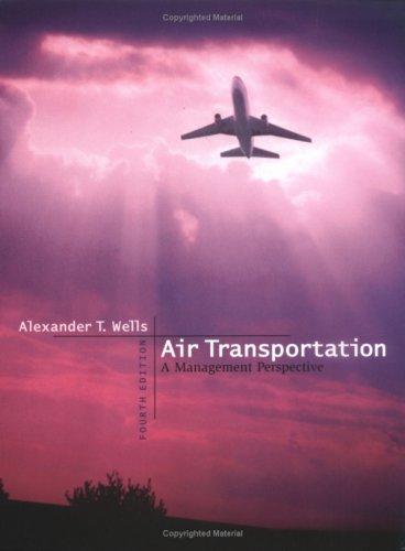 Air Transportation: A Management Perspective: Alexander T. Wells
